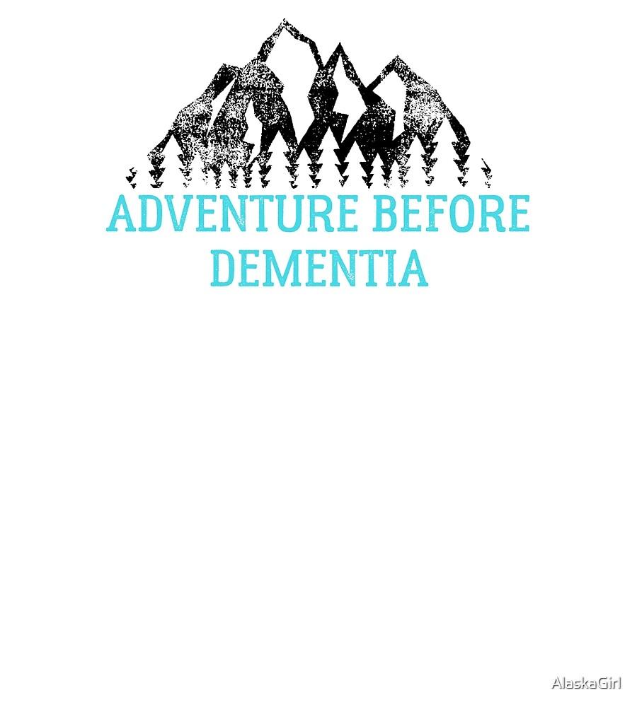 Adventure Before Dementia by AlaskaGirl
