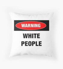 Warning: White People Throw Pillow
