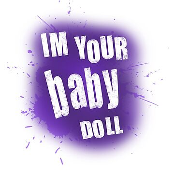 IM YOUR BABY DOLL by ROMANTICANOMALY