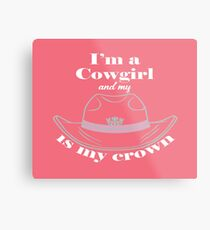 I'm a Cowgirl and my hat is my crown. Metal Print