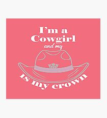 I'm a Cowgirl and my hat is my crown. Photographic Print