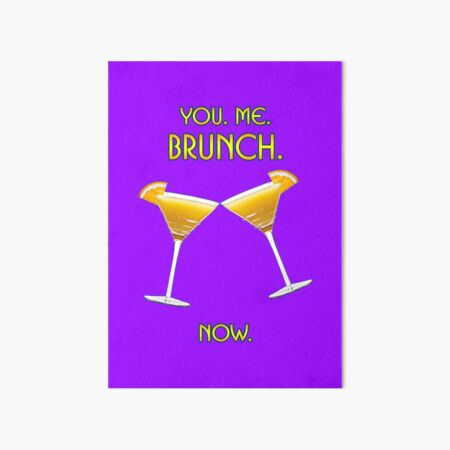 You. Me. Brunch. Now. Art Board Print