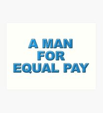 A Man for Equal Pay Art Print