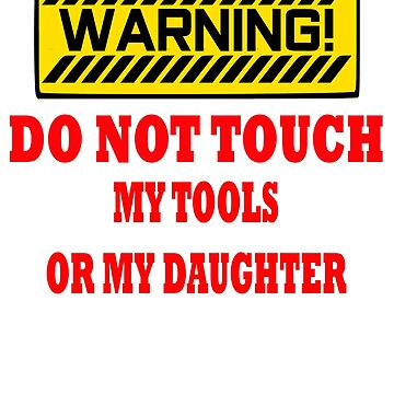 Do Not Touch Tools or Daughter by LizWhite