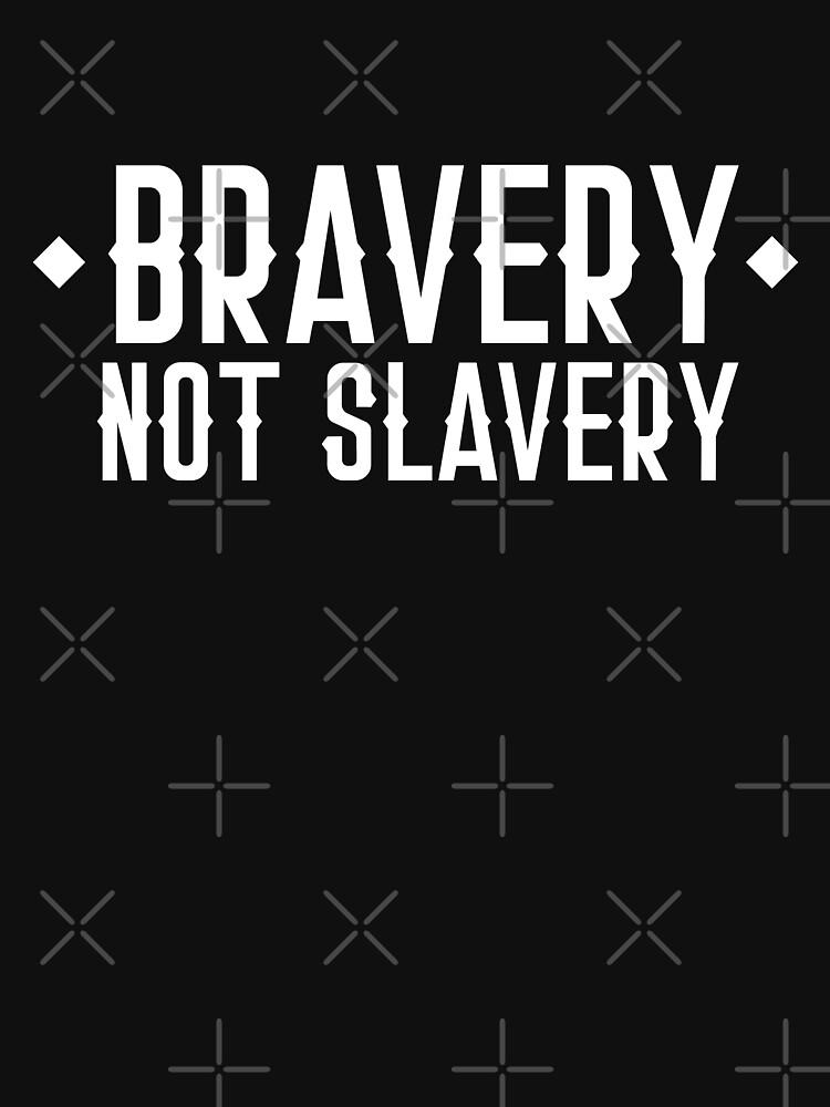 BRAVERY NOT SLAVERY by jazzydevil