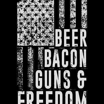 Beer, Bacon, Guns & Freedom - Perfect gift for Bacon lovers by shirtrevolution