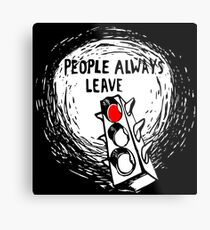 People Always Leave Metal Print