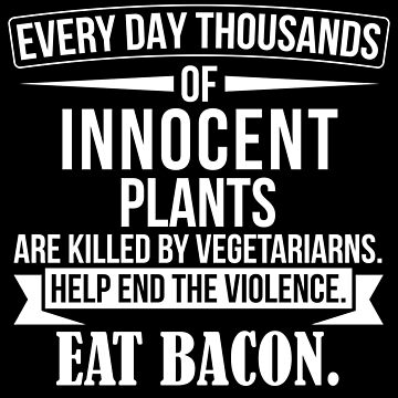 Funny Anti Vegetarian Quote - Gift For Meat Lovers by shirtrevolution