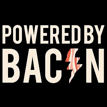 Powered By Bacon - Funny Bacon Lover Design by shirtrevolution