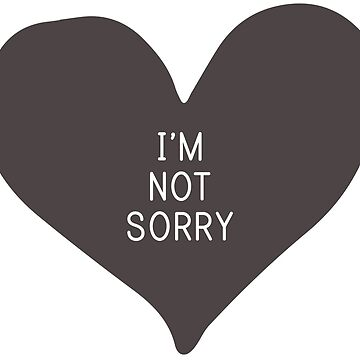 """I'm not sorry"" (print inside heart) by digitalbulldog"