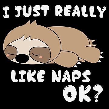 I Just Really Like Naps, Ok? - Funny design for late sleepers and loafers by shirtrevolution