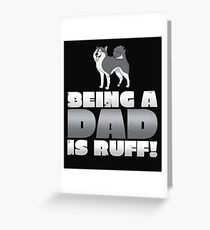 Being A Dad is Ruff Greeting Card
