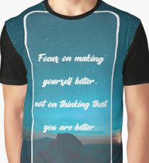 Focus on making yourself better, not on thinking that you are better. Bohdi Sanders Graphic T-Shirt