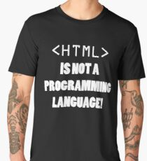 HTML is not a programming language Men's Premium T-Shirt