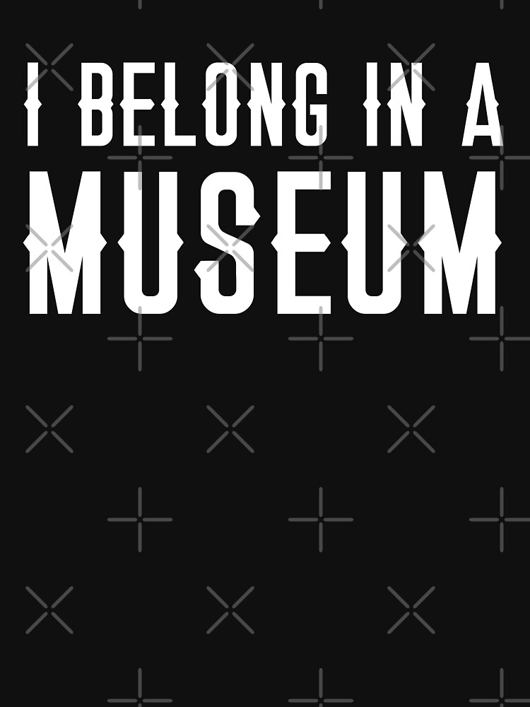 I BELONG IN A MUSEUM by jazzydevil