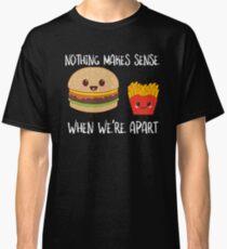 Nothing Makes Sense When We're Apart Burgers & Fries Classic T-Shirt