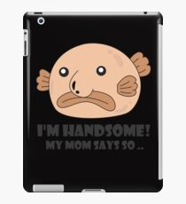 Funny Blobfish Perfect for Fish Lovers I'm handsome! iPad Case/Skin