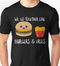 We Go Together Like Burger And Fries Unisex T-Shirt