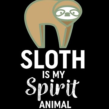 Sloth Is My Spirit Animal - Sweet Sloth Design For Sleepyheads And Loafers by shirtrevolution