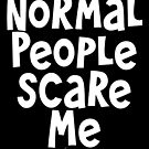 Normal People Scare Me by Incognita Enterprises