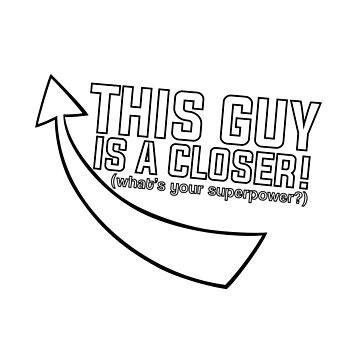 This Guy Is A Closer by stuch75