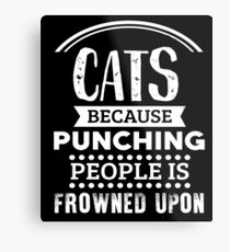 Cats because punching people is frowned upon (2) Metal Print