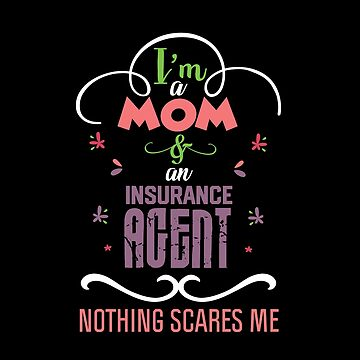 I'm A Mom And An Insurance Agent Nothing Scares Me by stuch75