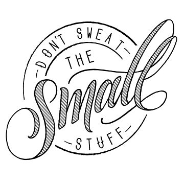 Don't Sweat the Small Stuff by meghanmarie