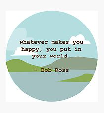 Bob Ross Quote Photographic Print