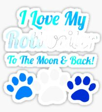 I love my rotreiler to the moon and Sticker