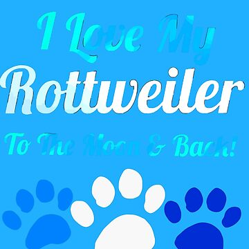 I love my rotreiler to the moon and by KaylinArt