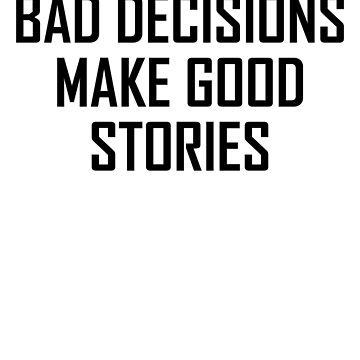 Funny Bad Decisions Make Good Stories Design by the-elements