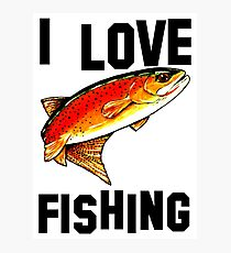 I Love Fishing Yellowstone Cutthroat Trout Rocky Mountains Fish Char Jackie Carpenter Gift Father Dad Husband Wife Best Seller Photographic Print