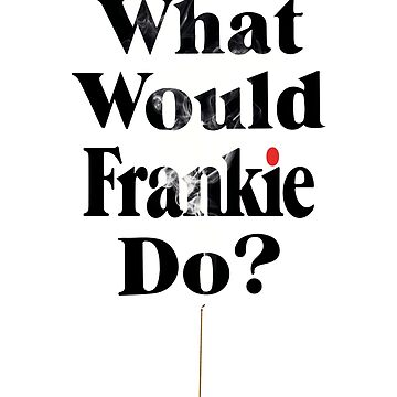 Grace and Frankie (What Would Frankie do?) by 1000grau