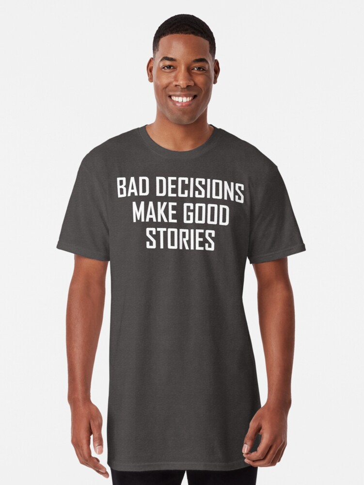 'Funny Bad Decisions Make Good Stories Design' Long T-Shirt by the-elements