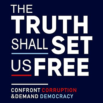 The Truth Shall Set Us Free, Confront Corruption Demand Democracy by BootsBoots