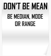 Don't Be Mean- Funny Maths Average Statistics Joke Poster