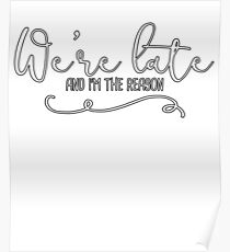 We're Late And I'm The Reason! Poster