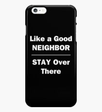 Like a Good Neighbor, Stay Over There iPhone 6s Plus Case