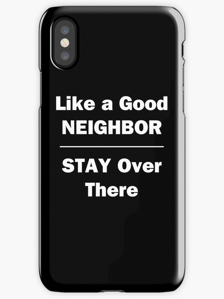 Like a Good Neighbor, Stay Over There by Chris  Bradshaw