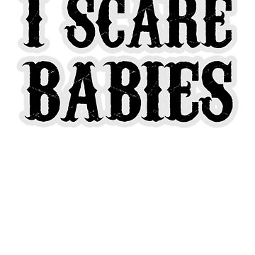 I Scare Babies by AaronKinzer
