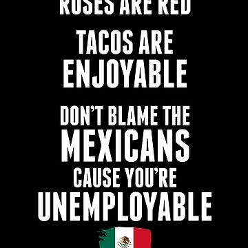Funny Roses Are Red Poem for Tacos and Mexicans by japdua