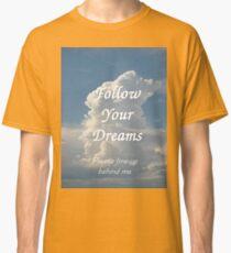 T- Follow Your Dreams Classic T-Shirt