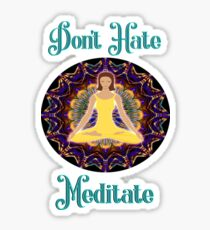 Don't Hate Meditate  Sticker