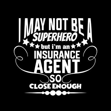 I May Not Be A Superhero But I'm An Insurance Agent So Close Enough by stuch75