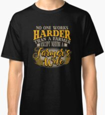 No One Works Harder than a Farmers Wife Funny Farm Classic T-Shirt