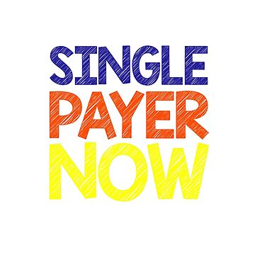 Single Payer Now by stuch75