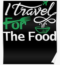 I travel for the food Shirt foodie world traveller Poster