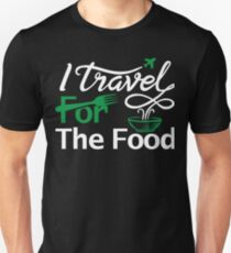 I travel for the food Shirt foodie world traveller Unisex T-Shirt