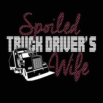 """Trucker Truck Woman T-Shirt for women who love your trucker """"Spoiled Truck Driver's Wife"""" by MrTStyle"""